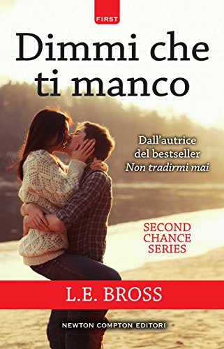 Dimmi che ti manco (Second Chance Series Vol. 2) di [Bross, L.E.]