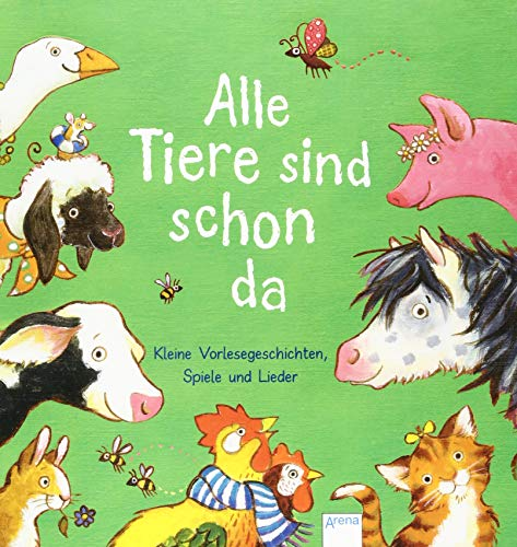 Alle Tiere sind schon da: Kleine Vorlesegeschichten, Spiele und Lieder