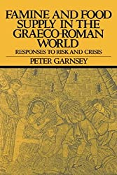 Famine and Food Supply in the Graeco-Roman World: Responses to Risk and Crisis by Peter Garnsey (1988-02-25)