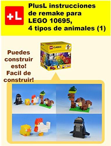PlusL instrucciones de remake para LEGO 10695,4 tipos de animales (1): Usted puede construir 4 tipos de animales (1) de sus propios ladrillos