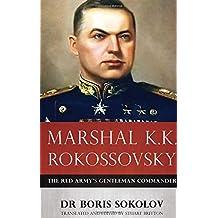 Marshal K.K. Rokossovsky: The Red Army's Gentleman Commander