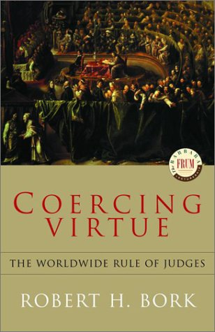 Coercing Virtue: The Worldwide Rule of Judges (Barbara Frum Lectureship)