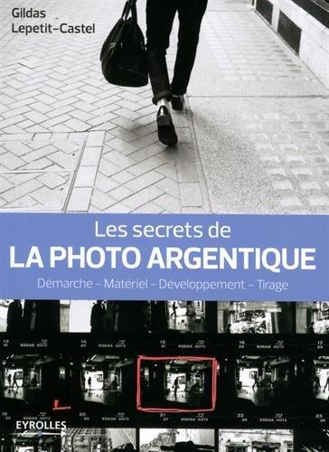 Les secrets de la photo argentique par Gildas Lepetit-Castel