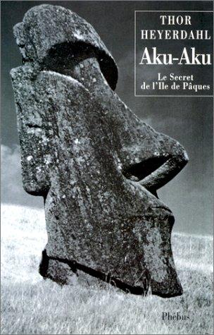 Aku-aku : Le secret de l'île de Pâques par Thor Heyerdahl