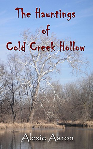 The Hauntings of Cold Creek Hollow (Haunted Series Book 1) (English Edition) (Alexie Aaron Haunted Serie)