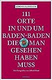 111 Orte in und um Baden-Baden, die man gesehen haben muss: Reiseführer