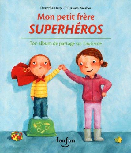 Mon petit frère superhéros : Ton album de partage sur l'autisme par Dorothée Roy