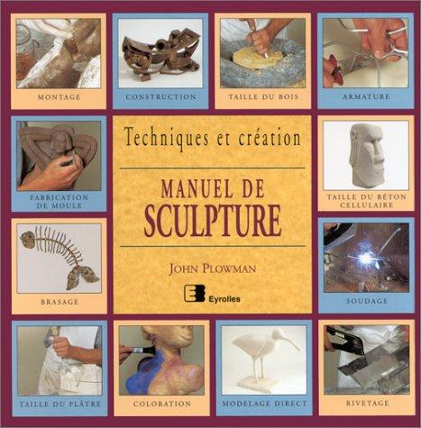 MANUEL DE SCULPTURE. Techniques et création