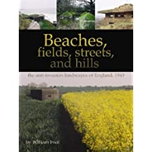 Beaches, Fields, Streets, and Hills: The Anti-Invasion Landscapes of England, 1940 (CBA Research Reports)