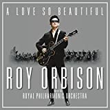 A Love So Beautiful: Roy Orbison & the Royal Philh [Vinyl LP]