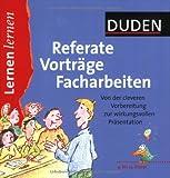 Referate - Vorträge - Facharbeiten: Von der cleveren Vorbereitung zur wirkungsvollen Präsentation. 9. Klasse bis Abitur