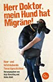 Herr Doktor, mein Hund hat Migräne!: Haar- und fellsträubende Tierarztgeschichten