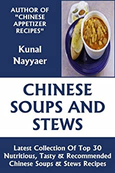 Latest Collection Of Top 30 Nutritious, Tasty And Most-Recommended Chinese Soups & Stews Recipes (English Edition) par [Nayyaer, Kunal]
