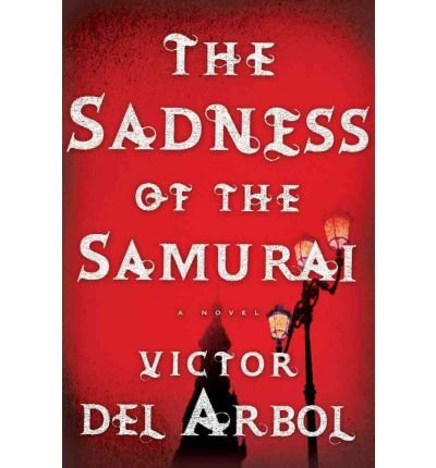 ({THE SADNESS OF THE SAMURAI: A NOVEL}) [{ By (author) Victor Del Arbol }] on [June, 2012]