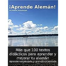 ¡Aprende Alemán! Más que 100 textos didácticos para aprender y mejorar tu alemán: Aprende vocabulario y gramática leyendo (German Edition)