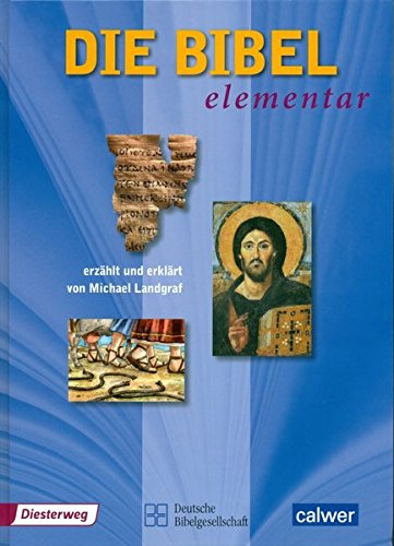 Die Bibel elementar: Erzählt und erklärt von Michael Landgraf