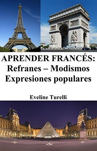 Aprender Francés: Refranes ‒ Modismos ‒ Expresiones populares por Eveline Turelli