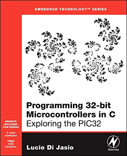 Programming 32-bit Microcontrollers in C: Exploring the PIC32 (Embedded Technology) (Integer Programming)