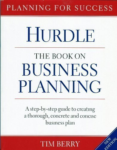 Hurdle The Book on Business Planning: A Step-by-step Guide to Creating a Thoroguh, Concrete and Concise Businee Pla,