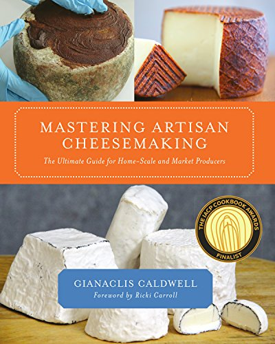 Mastering Artisan Cheesemaking: The Ultimate Guide for Home-Scale and Market Producers por Gianaclis Caldwell