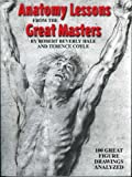Image de Anatomy Lessons From the Great Masters: 100 Great Figure Drawings Analyzed