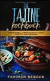 Das Tajine Kochbuch: Traditionell orientalische Tajine Rezepte aus Marokko - Fahimah Berger
