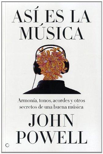 Así es la música: Guía sobre la armonía, los tonos, los acordes y otros secretos de una buena música (Conjeturas) por John Powell