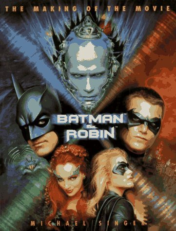 Batman & Robin: The Making of the Movie by Michael Singer (June 19,1997)