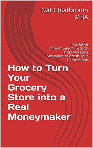 how-to-turn-your-grocery-store-into-a-real-moneymaker-innovative-differentiation-growth-and-marketin