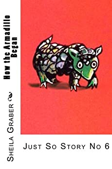 How the Armadillo Began (Just So Stories Book 6) by [Graber, Sheila]