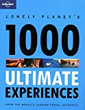1000 Ultimate Experiences (Lonely Planet 1000 Ultimate Experiences)