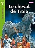 Le cheval de Troie Niveau 2 - Tous lecteurs ! - Ed.2010