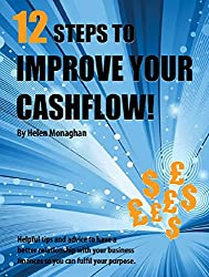 12 Steps to Improve your Cashflow: Helpful tips and advice on how to have a better relationship with your business finances so you can fulfil your purpose