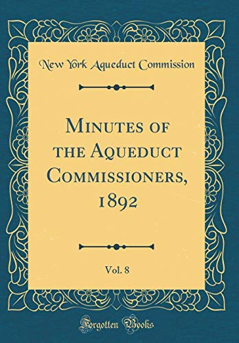 Minutes of the Aqueduct Commissioners, 1892, Vol. 8 (Classic Reprint) por New York Aqueduct Commission