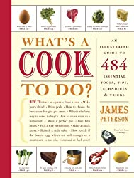 What's a Cook to Do?: An Illustrated Guide to 484 Essential Tips, Techniques, and Tricks by James Peterson (2007-04-19)
