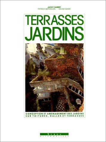 Terrasses, jardins par Jacky Barret, Patrick Bertholon, Xavier Marié
