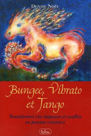Bungee, Vibrato et Tango : Transformez vos impasses et conflits en passion crÿ©atrice