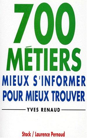 700 METIERS. Mieux s'informer pour mieux trouver, 11ème édition mise à jour 1995 par Yves Renaud