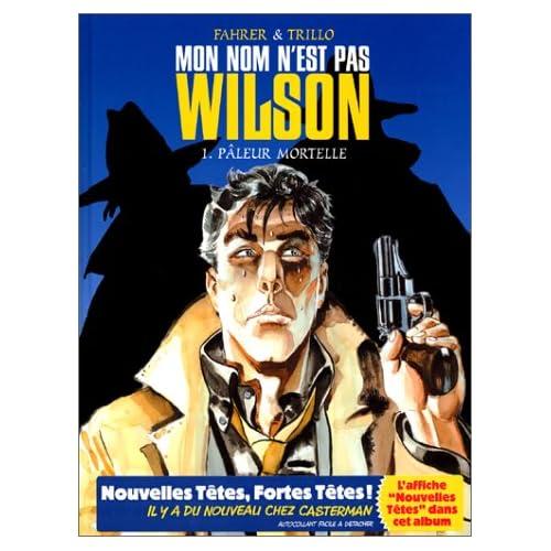 Mon nom n'est pas Wilson, tome 1 : Pâleur mortelle