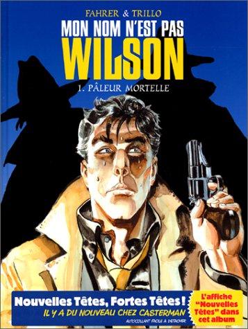 Mon nom n'est pas Wilson, tome 1 : Pâleur mortelle par Trillo