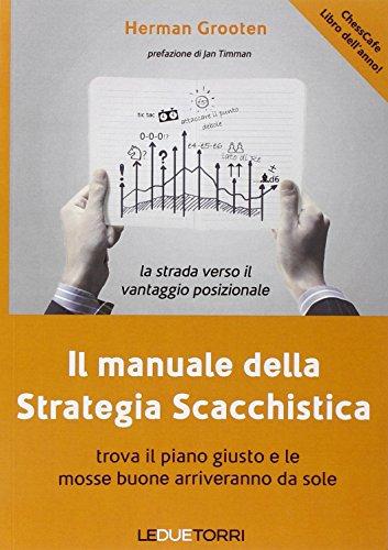 Il manuale della strategia scacchistica. Trova il piano giusto e le buone mosse arriveranno da sole