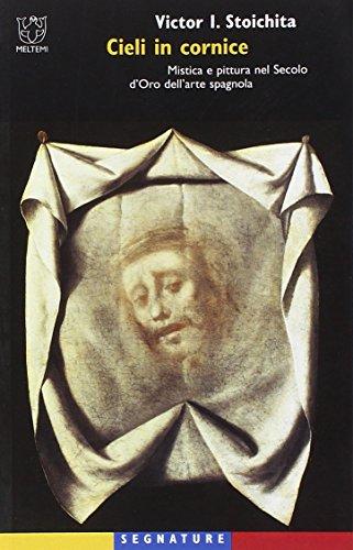 Cieli in cornice. Mistica e pittura nel secolo d'oro dell'arte spagnola