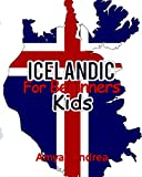Icelandic  for Beginners Kids: …A Beginner Icelandic Workbook, Icelandic for Kids First:  Icelandic kids book (Icelandic for Reading Knowledge) Volume 1! (Icelandic Edition)