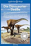 Die Dinosaurier-Straße: Reise in die Urzeit Deutschlands, Österreichs und der Schweiz - Bärbel Oftring