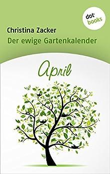 Der ewige Gartenkalender - Band 4: April von [Zacker, Christina]