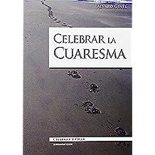 Celebrar La Cuaresma (Celebrar y orar)