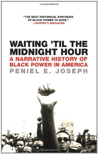 Waiting 'Til the Midnight Hour: A Narrative History of Black Power in America by Peniel E. Joseph (2007-07-10)