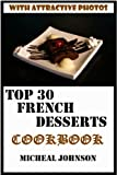 Guaranteed To Be Top 30 Nutritious, Delicious and Recommended French Desserts Cookbook You'll Ever Eat (English Edition)