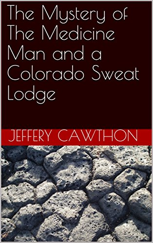 The Mystery of The Medicine Man and a Colorado Sweat Lodge (English Edition)