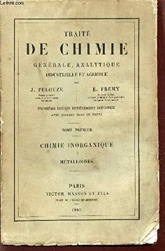 TRAITE DE CHIMIE GENERALE, ANALYTIQUE INDUSTRIELLE ET AGRICOLE / TOME I : METALLOÏDES / 3e EDITION.